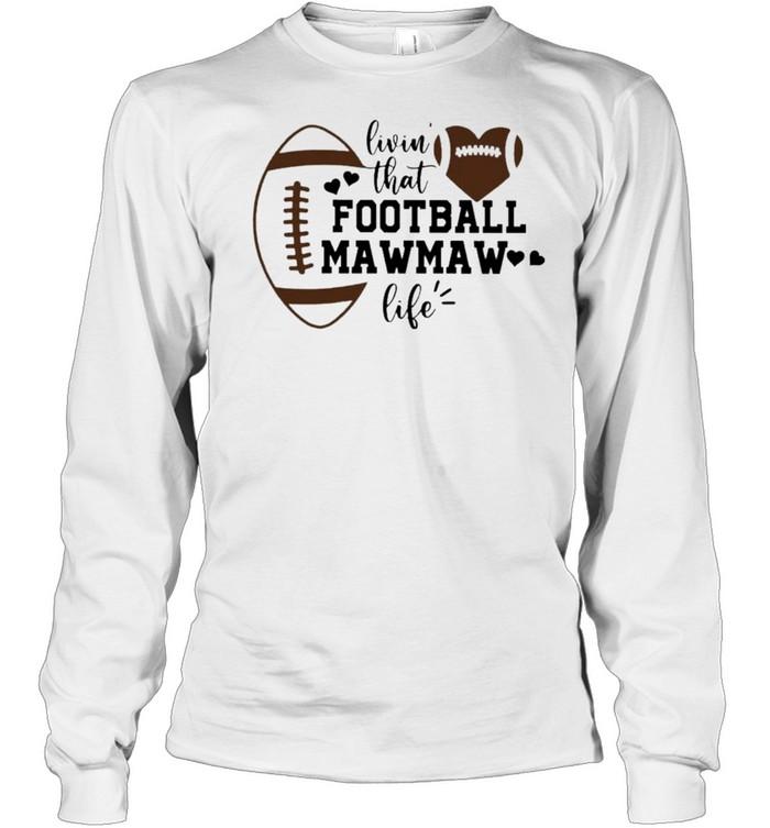 Livin' that Football Mawmaw Life  Long Sleeved T-shirt