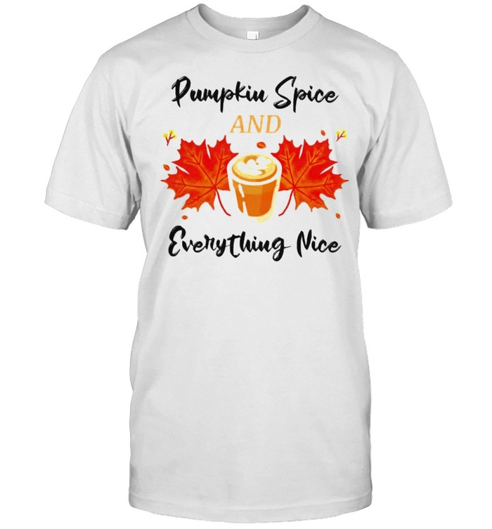 Pumpkin spice and everything nice shirt