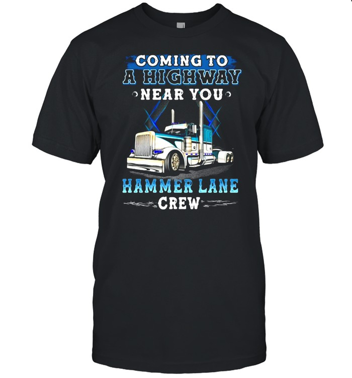 Trucks Coming To A Highway Near You Hammer Lane Crew T-shirt