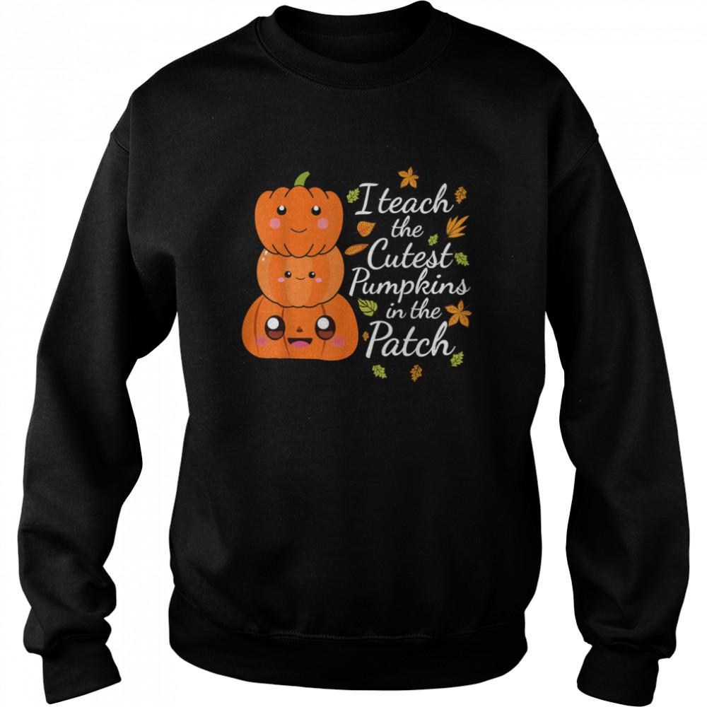 2021 I Teach The Cutest Pumpkins In The Patch Teacher Fall Season shirt Unisex Sweatshirt