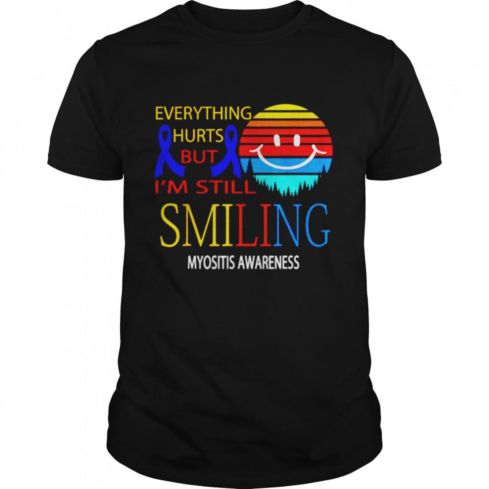 Everything hurts but I'm still smiling myositis awareness shirt
