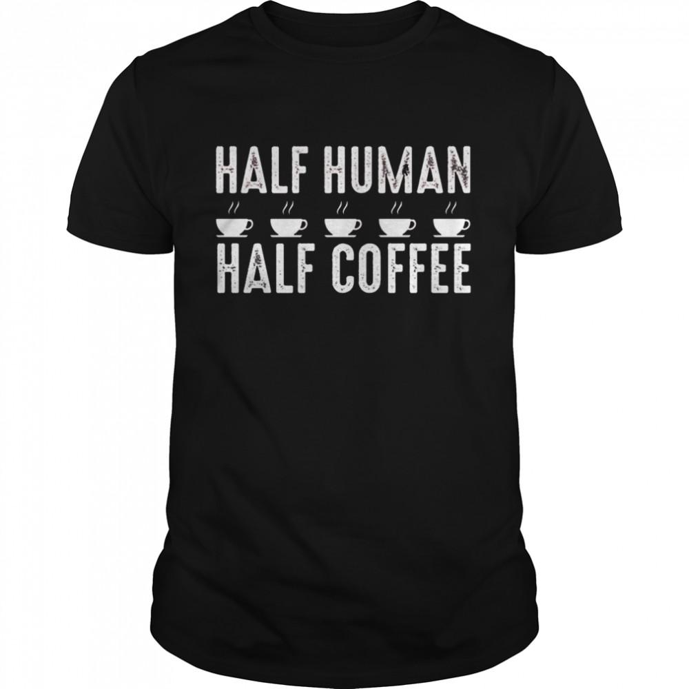 Half Human Half Coffee shirt