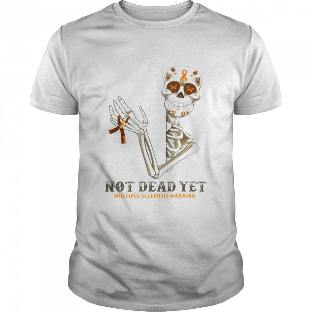 Skeleton not dead yet Multiple Sclerosis warrior shirt