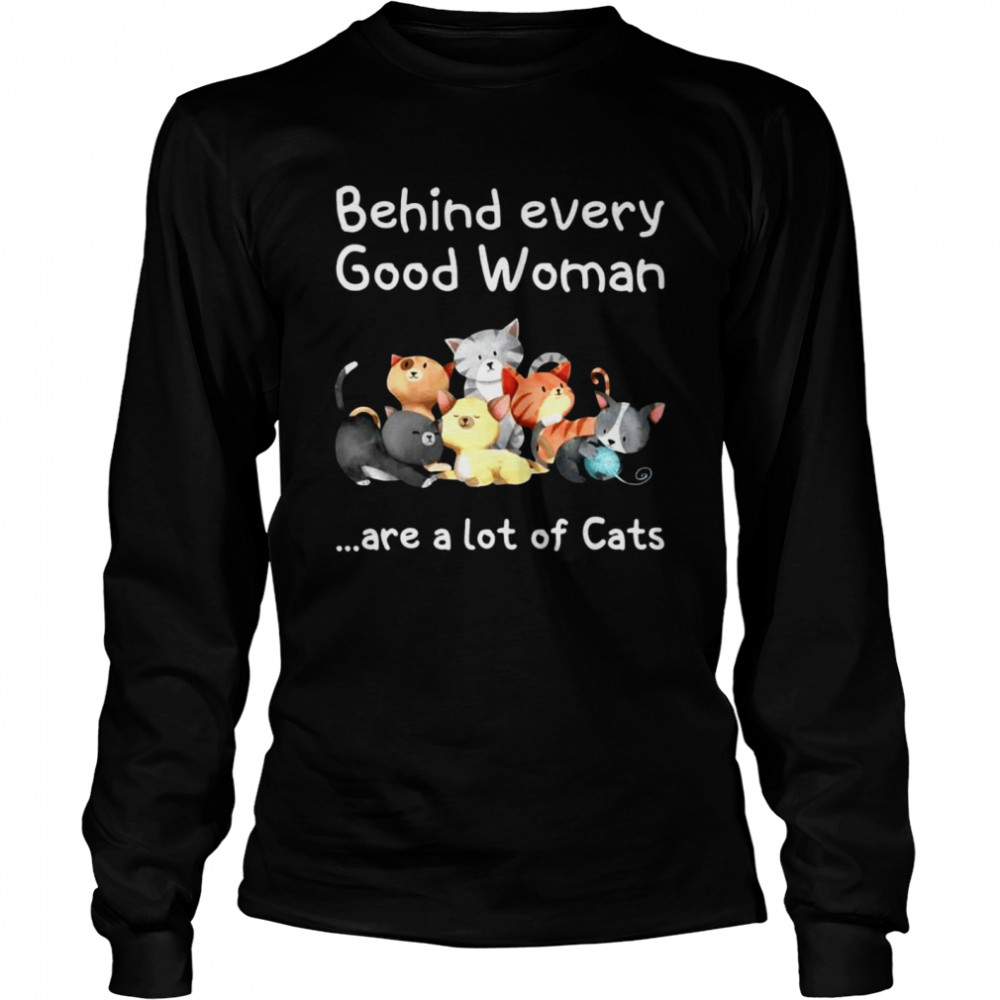 Behind Every Good Woman Are A Lot Of Cats T-shirt Long Sleeved T-shirt