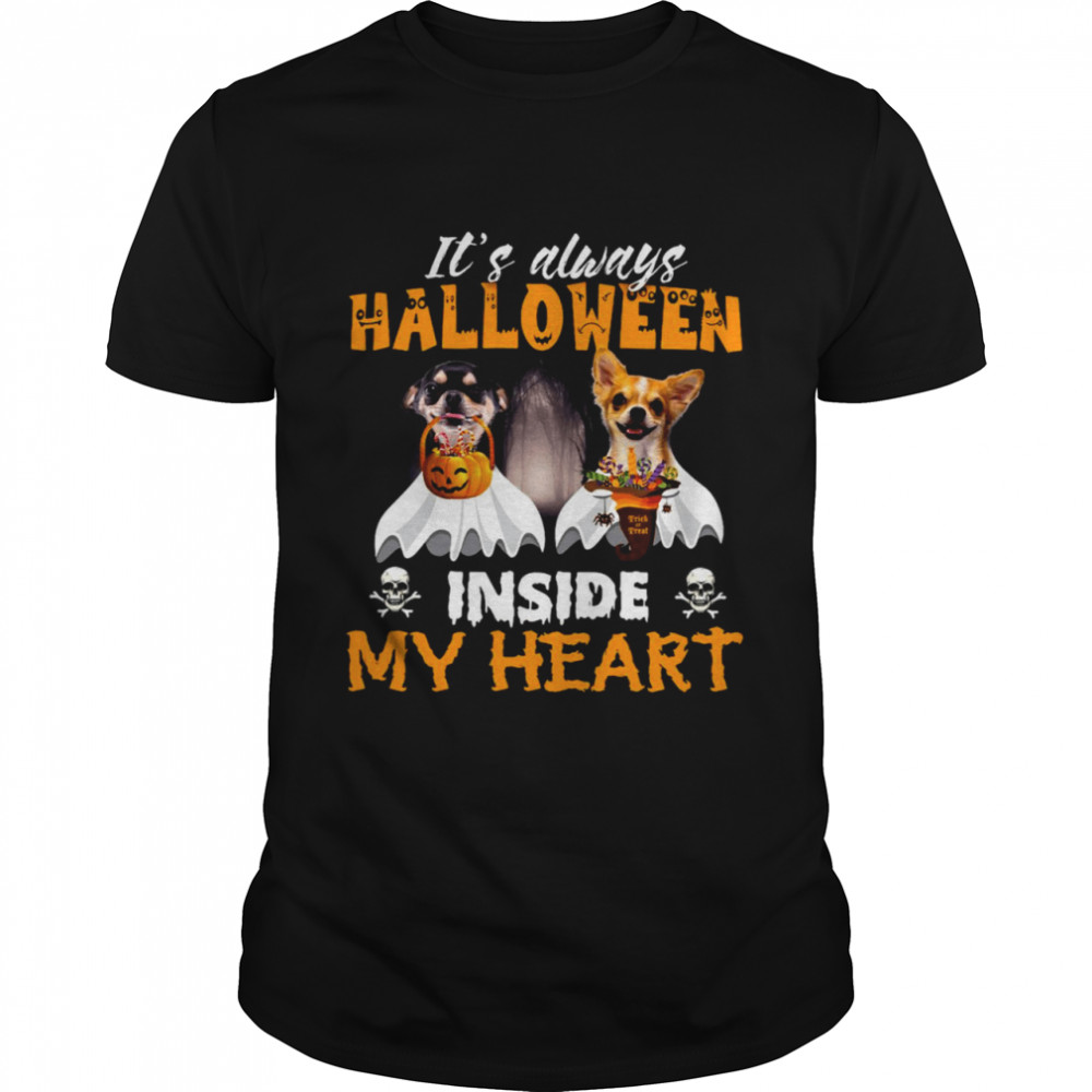 Chihuahua It's Always Halloween Trick Or Treat Inside My Heart T-shirt