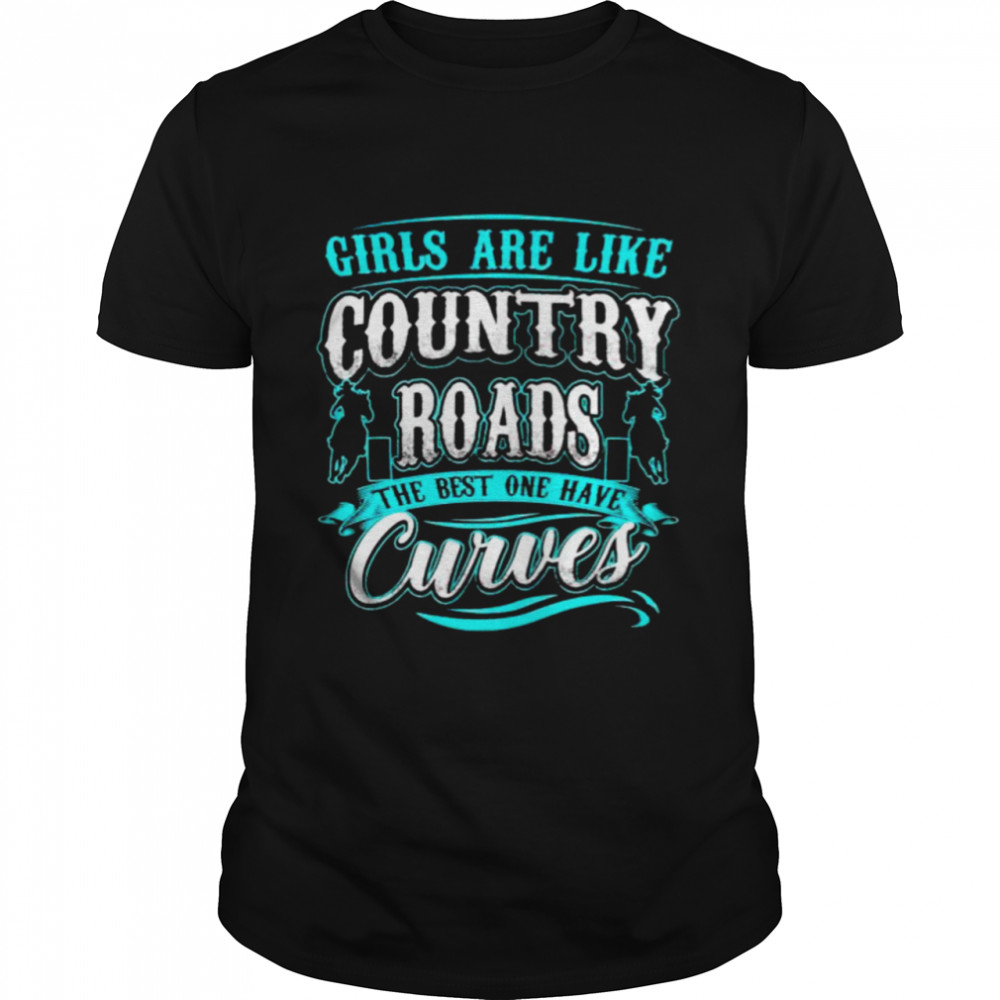 Girls are like country roads the best one have curves shirt
