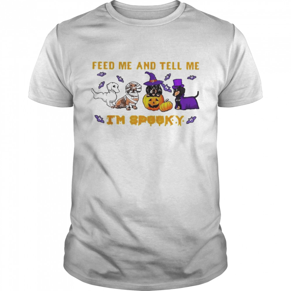 Dachshunds feed and telll me I'm spooky Halloween shirt
