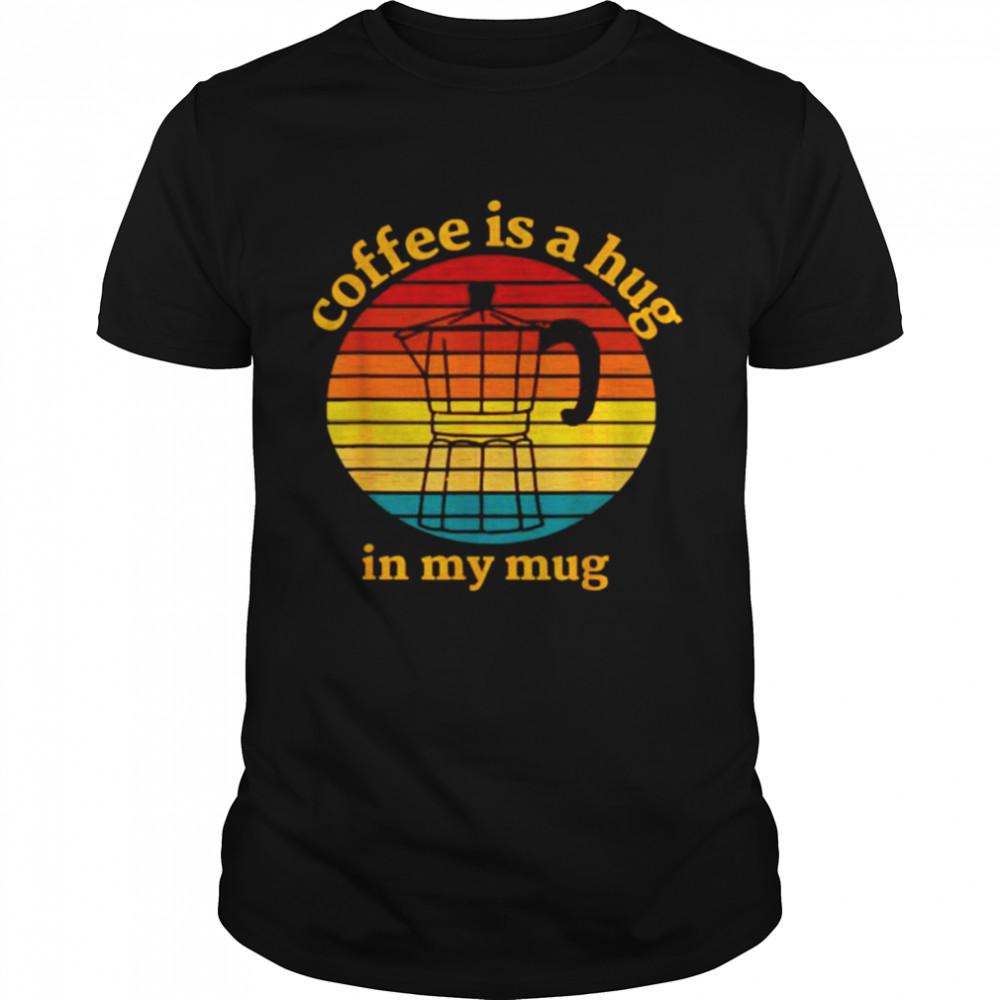 Coffee Is A Hug In My Mug Retro Vintage T-Shirt