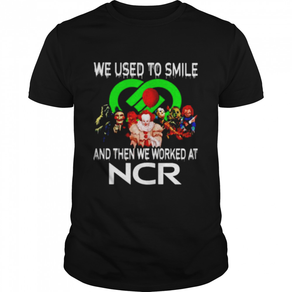 Horror Halloween we used to smile and then we worked at NCR shirt