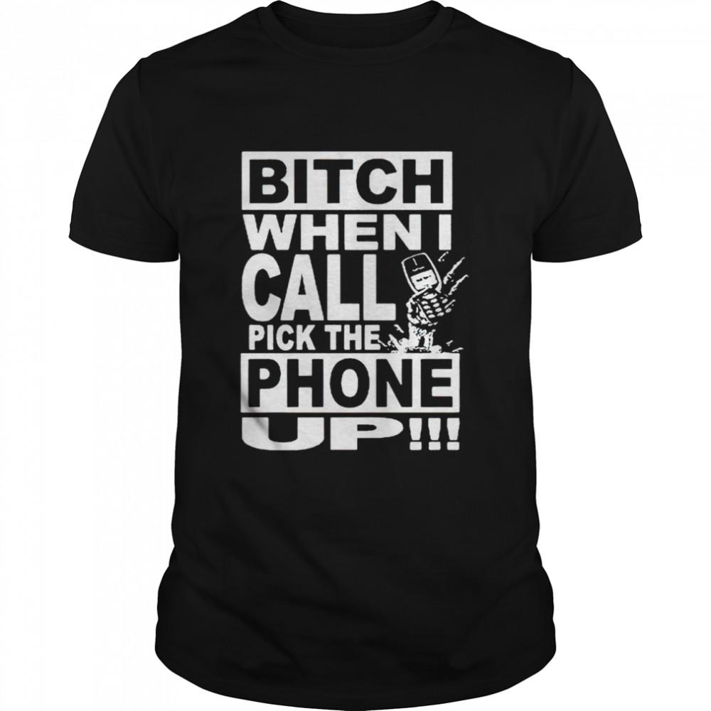 Sesh bitch when I call pick the phone up shirt