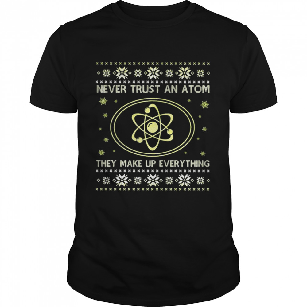 Science Never Trust An Atom They Make Up Everything Christmas T-shirt