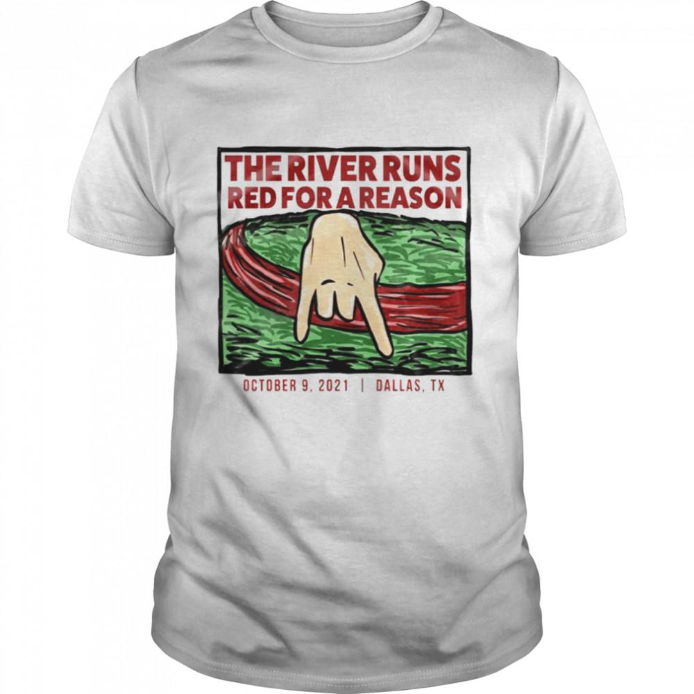 The River Runs red for a reason Dallas Texas shirt