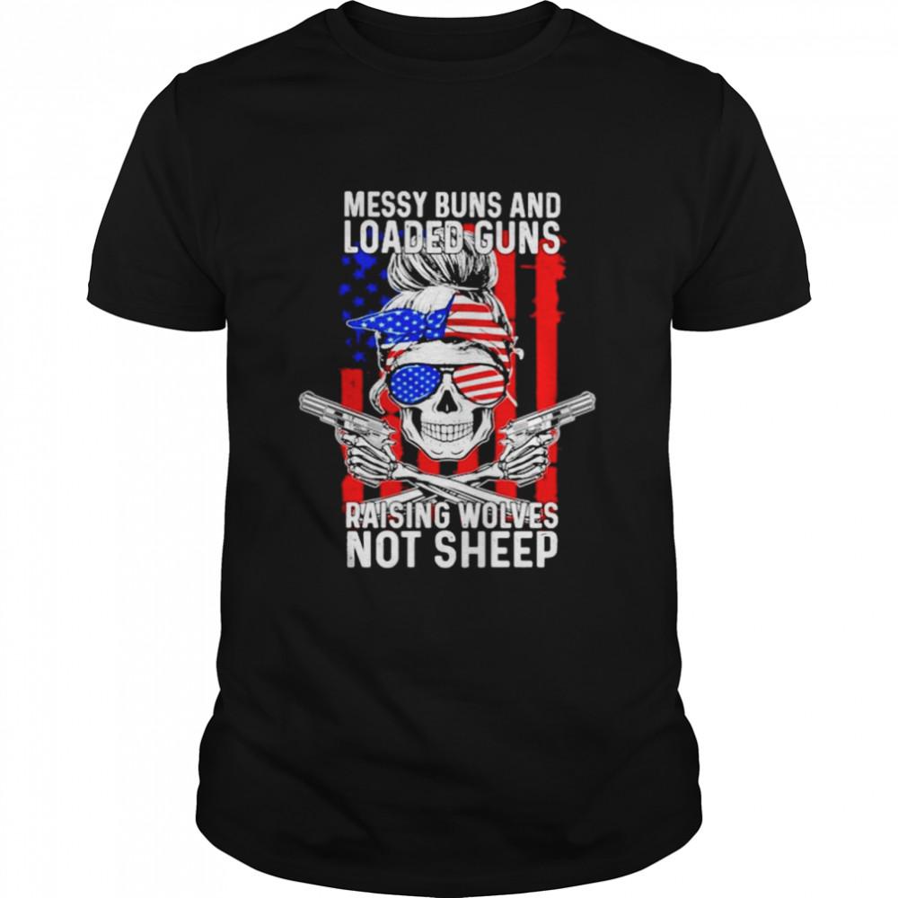 Messy buns and loaded guns raising wolves not sheep American flag T-shirt
