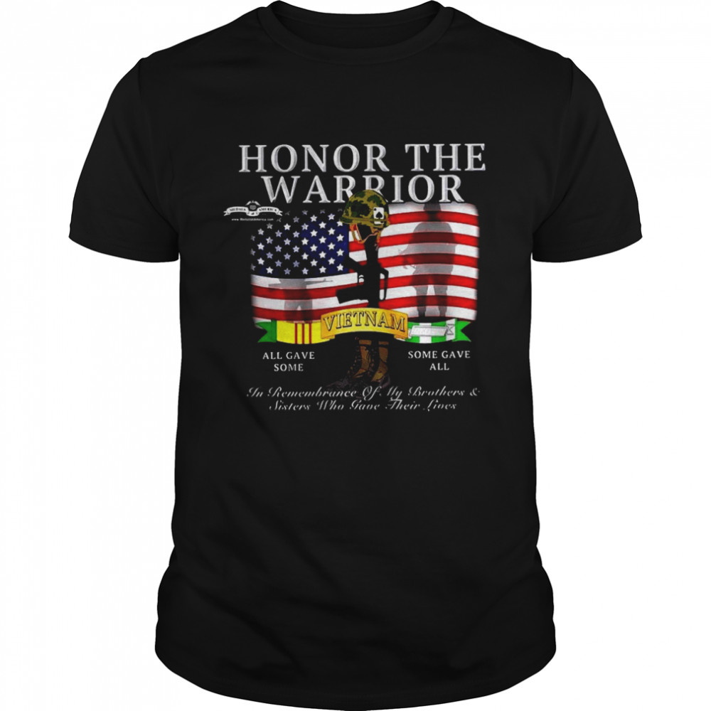 Honor The Warrior All Gave Some In Remembrance Of My Brothers And Sisters Who Gave Their Lives T-shirt