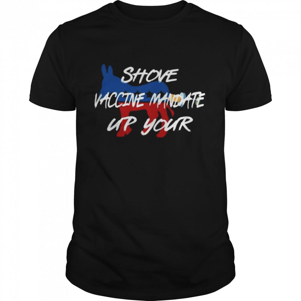 Shove Vaccine Mandate Up Your Biden 2021 shirt