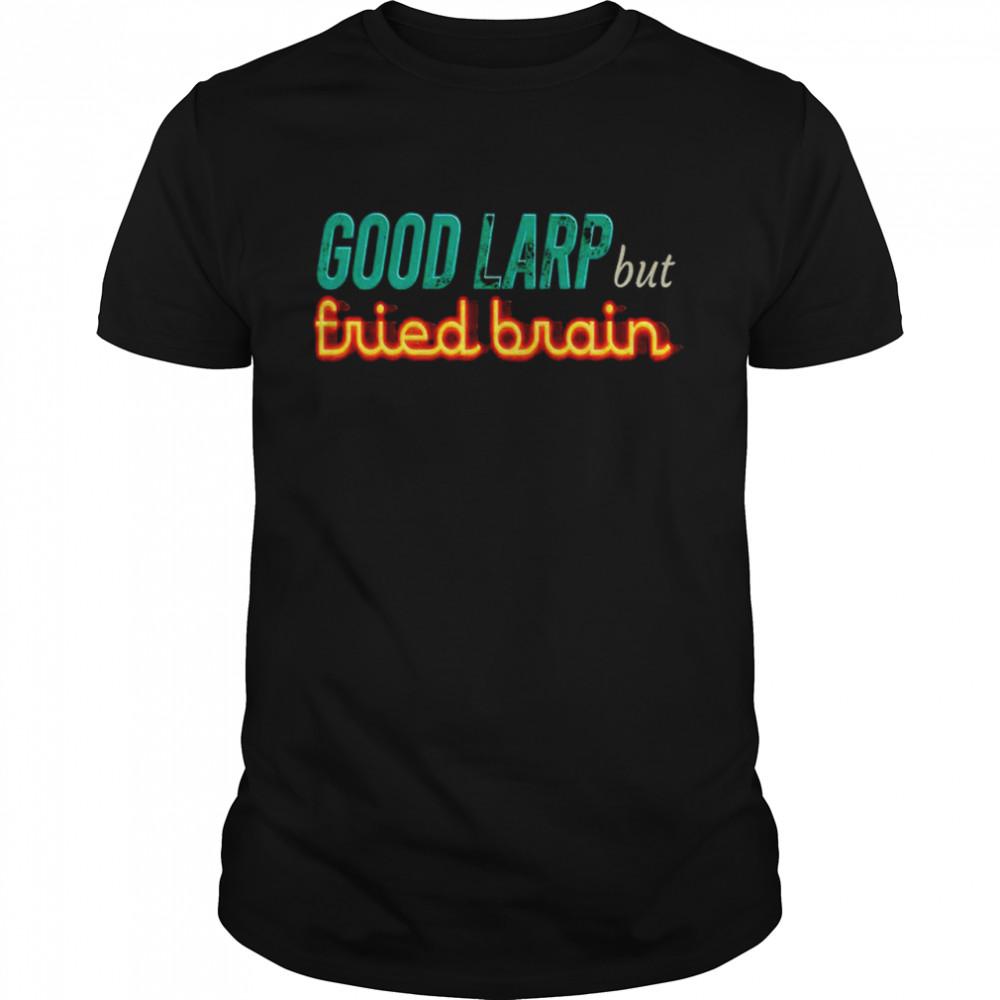 Good Larp but fried brain shirt Classic Men's T-shirt