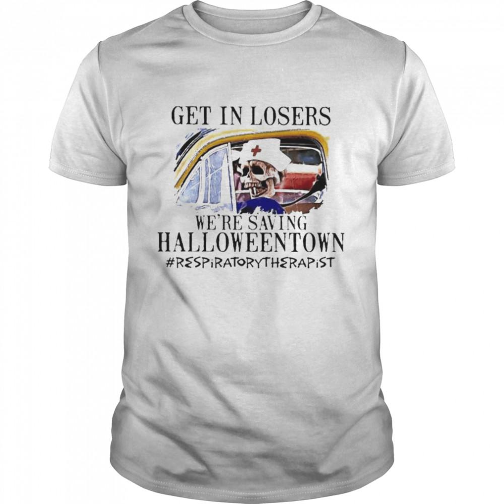 Skeleton Get In Losers We're Saving Halloweentown #Respiratory Therapist Shirt