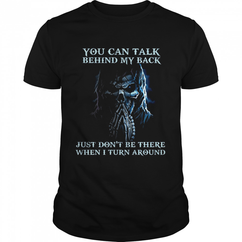You Can Talk Behind My Back Just Don't Be There When I Turn Around  Classic Men's T-shirt
