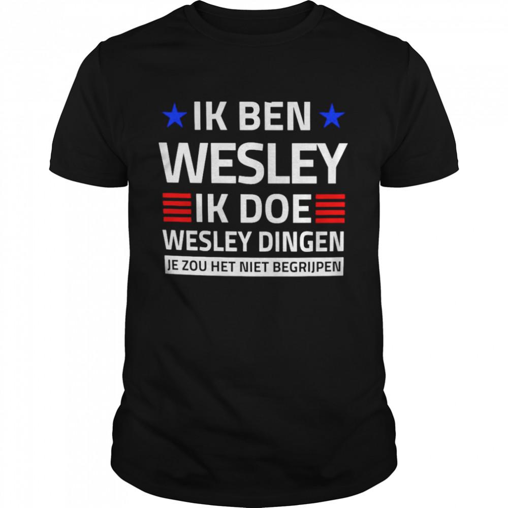 Ik Ben Wesley Ik Doe Wesley Dingen JeZou Het Niet Begrijpen T-shirt