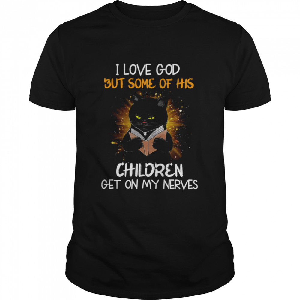 Black Cat Reads Book I Love God But Some OF His Children Get On My Nerves Shirt
