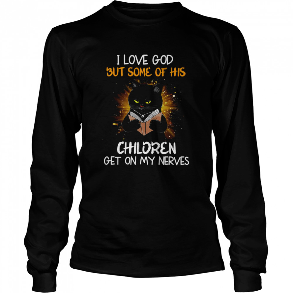 Black Cat Reads Book I Love God But Some OF His Children Get On My Nerves  Long Sleeved T-shirt
