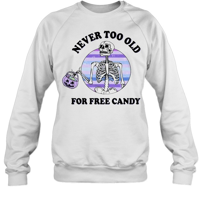 Skeleton Never Too Old For Free Candy Halloween T-shirt Unisex Sweatshirt