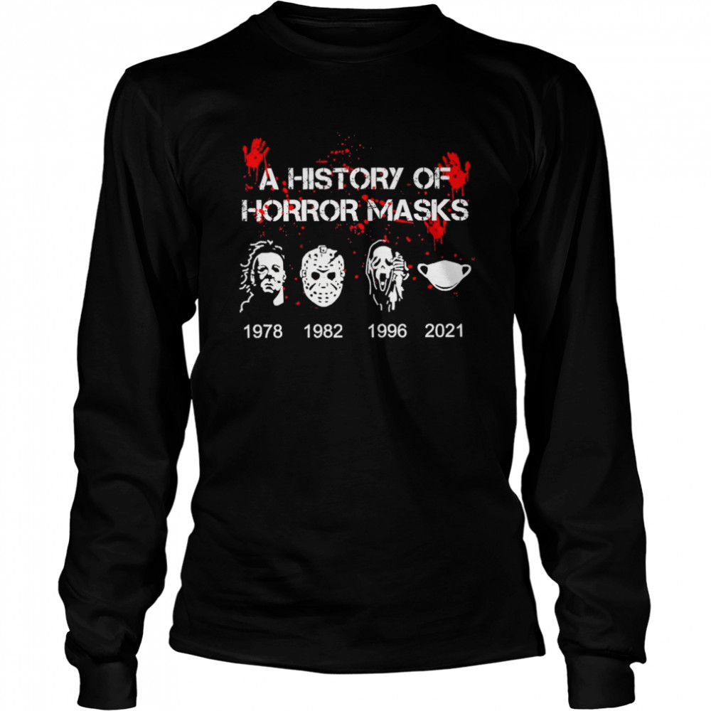 A History of horror masks 1978 1982 1996 2021 shirt Long Sleeved T-shirt