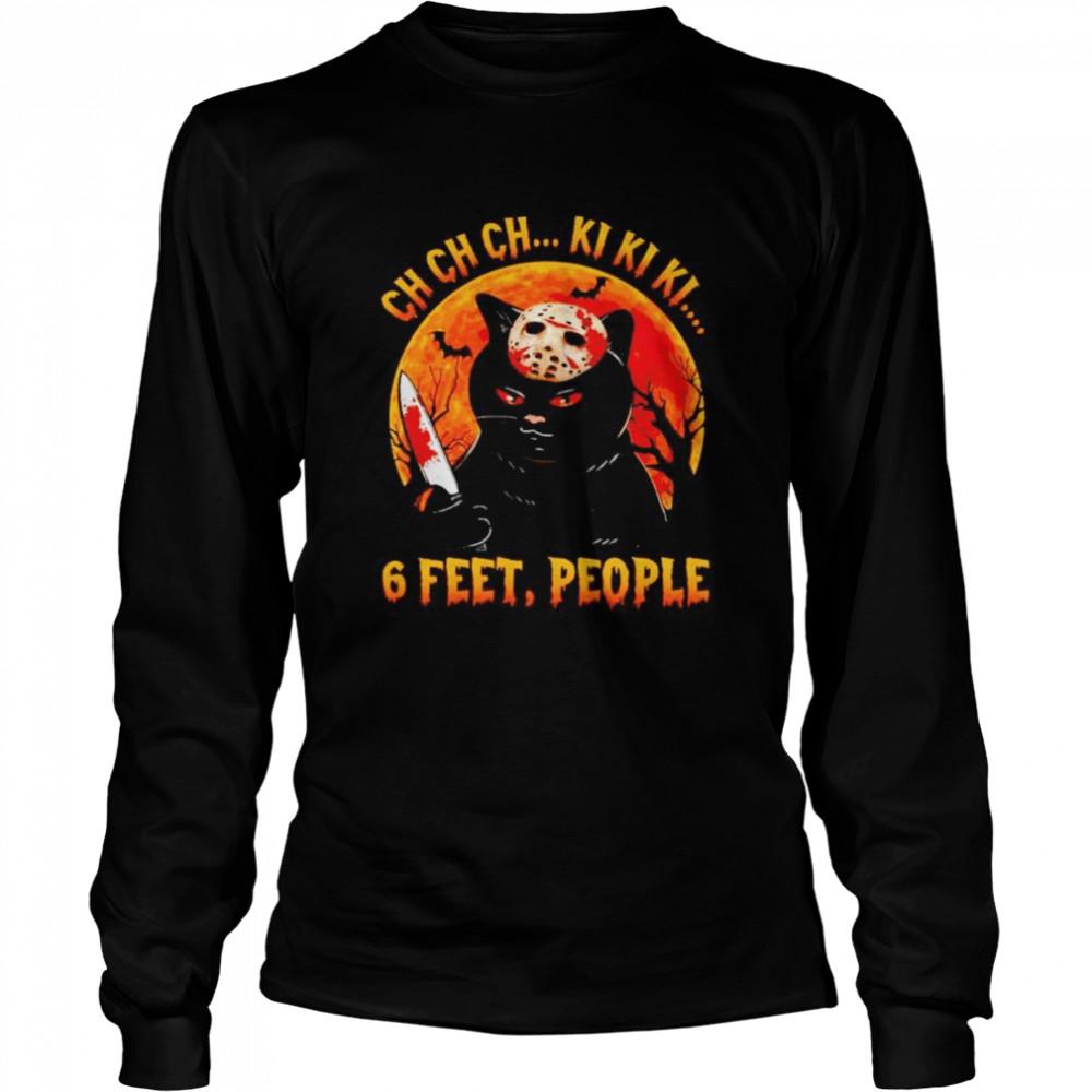 Awesome jason Voorhees cat ch ch ch ki ki ki 6 feet people Halloween shirt Long Sleeved T-shirt