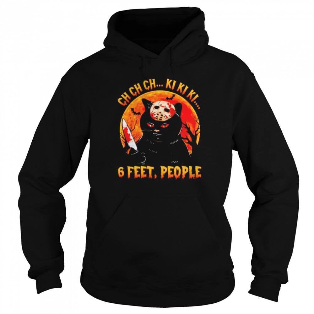 Awesome jason Voorhees cat ch ch ch ki ki ki 6 feet people Halloween shirt Unisex Hoodie
