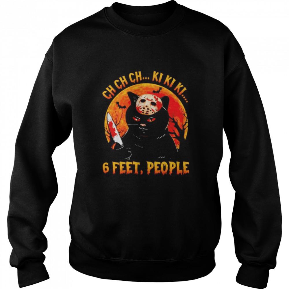 Awesome jason Voorhees cat ch ch ch ki ki ki 6 feet people Halloween shirt Unisex Sweatshirt