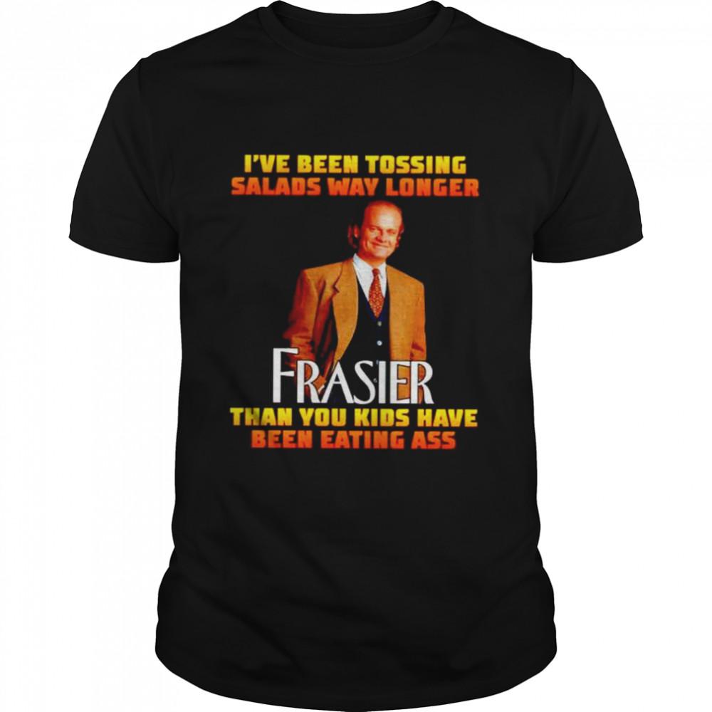 Premium i've been tossing salads way longer Frasier shirt