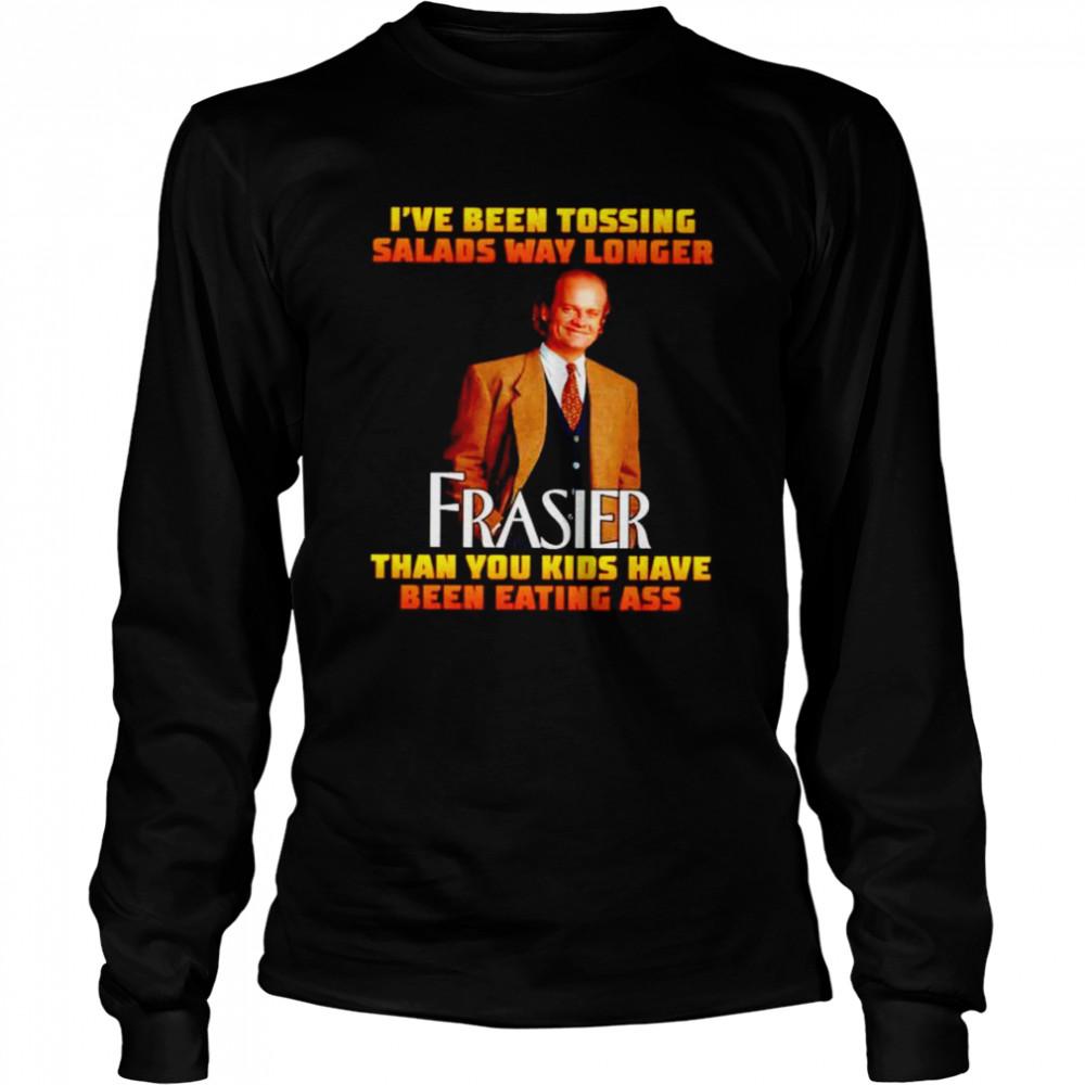Premium i've been tossing salads way longer Frasier shirt Long Sleeved T-shirt
