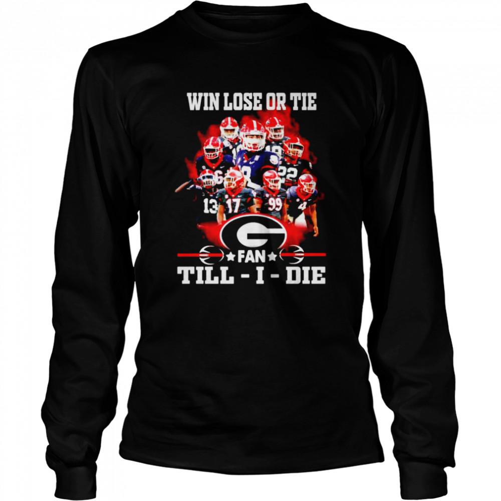 Win lose or tie Georgia Bulldogs fan till I die shirt Long Sleeved T-shirt