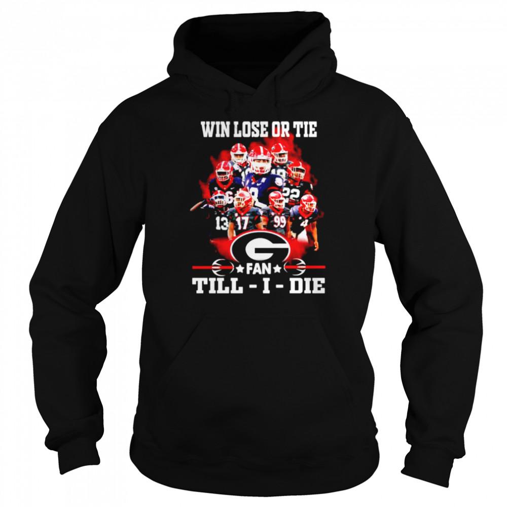 Win lose or tie Georgia Bulldogs fan till I die shirt Unisex Hoodie