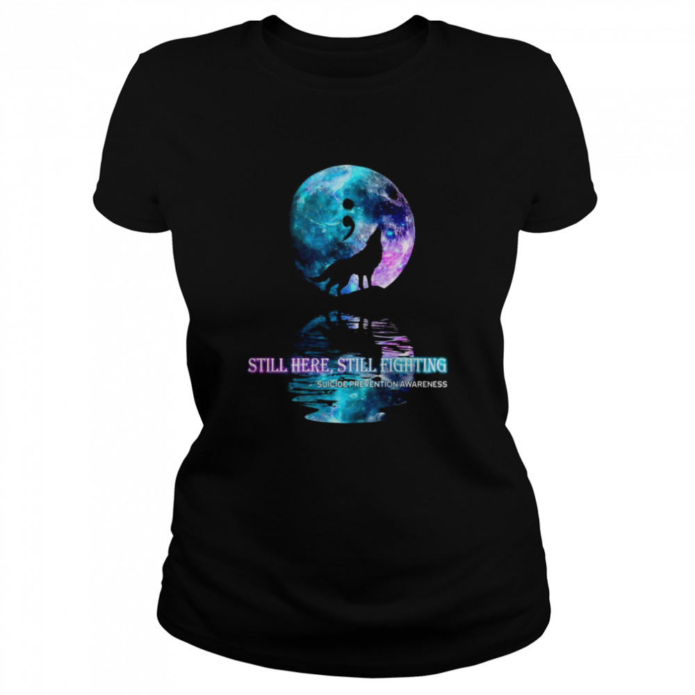 Wolf Still Here Still Fighting Suicide Prevention Awareness  Classic Women's T-shirt