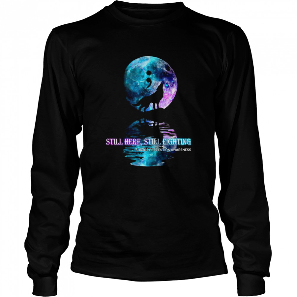 Wolf Still Here Still Fighting Suicide Prevention Awareness  Long Sleeved T-shirt