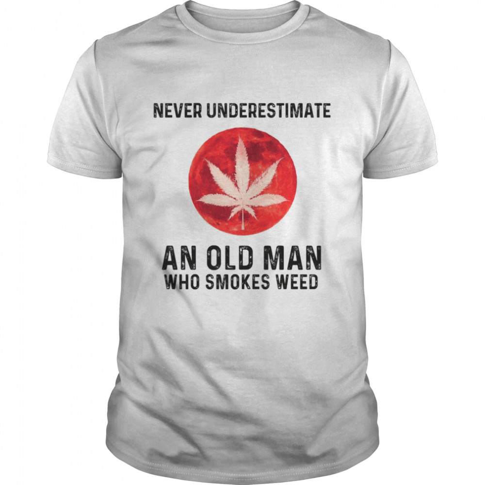 Never underestimate and old man who smokes weed shirt