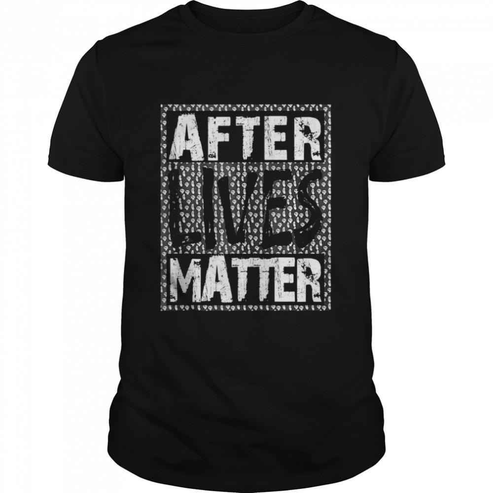 After Lives Matter Ghost Hunter Shirt