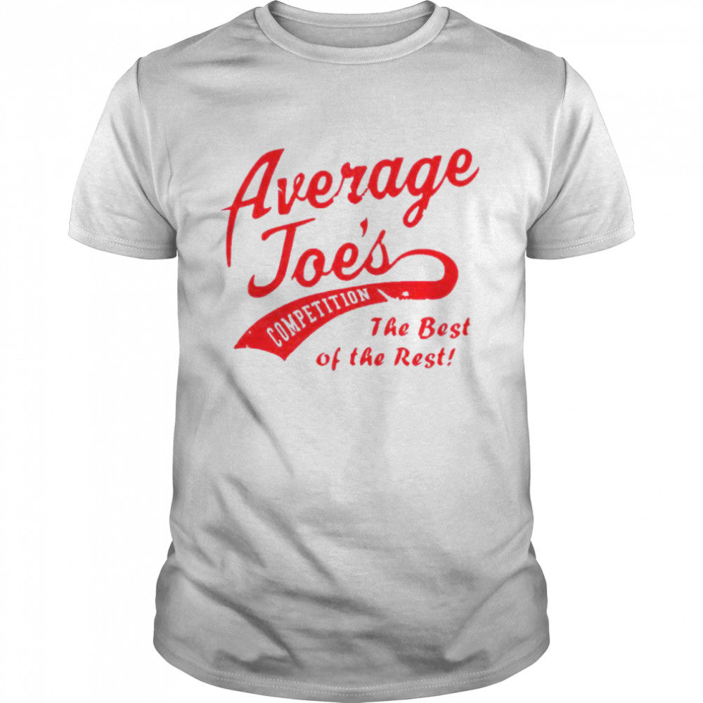 Average joe's competition the best of the rest shirt