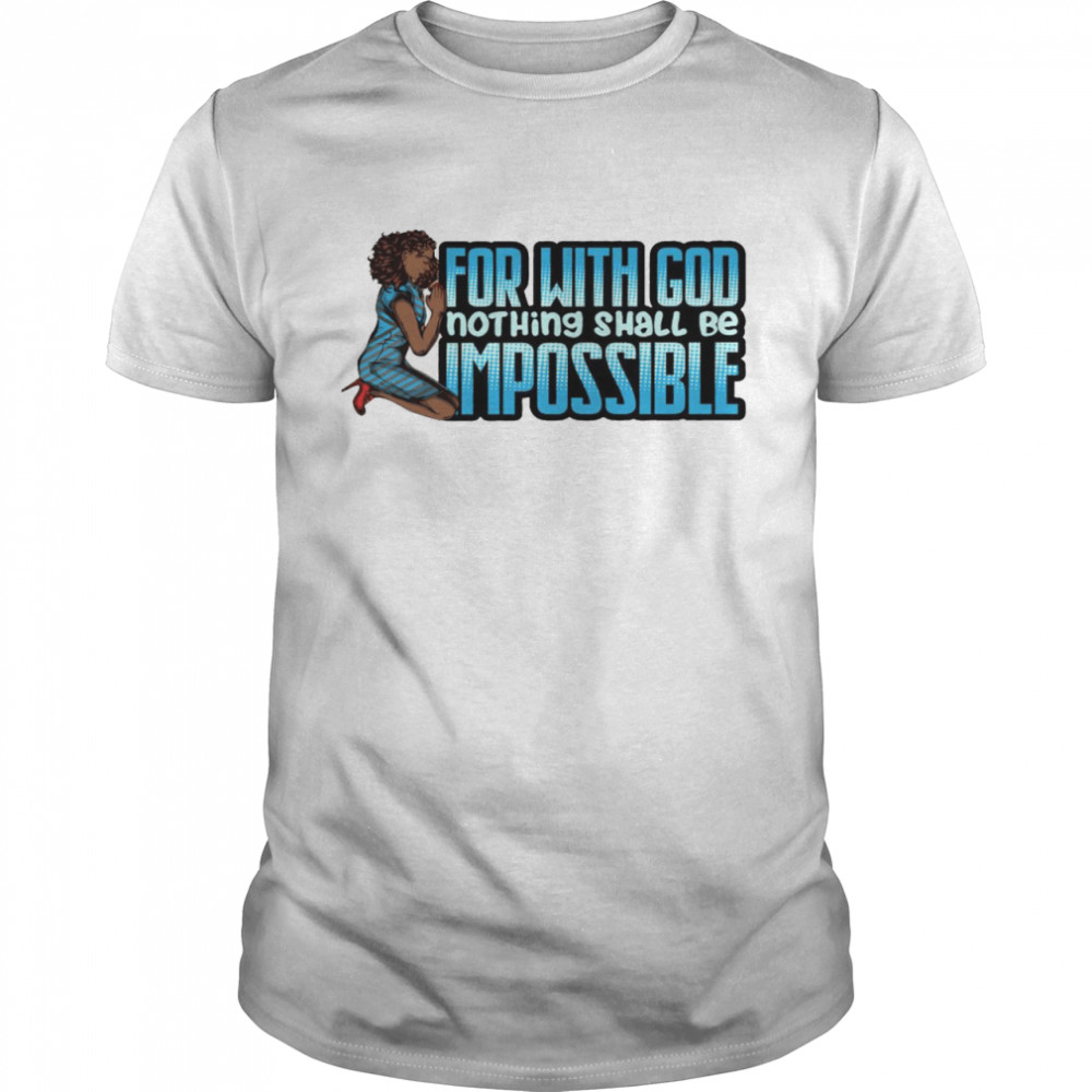 For with god nothing shall be impossible shirt