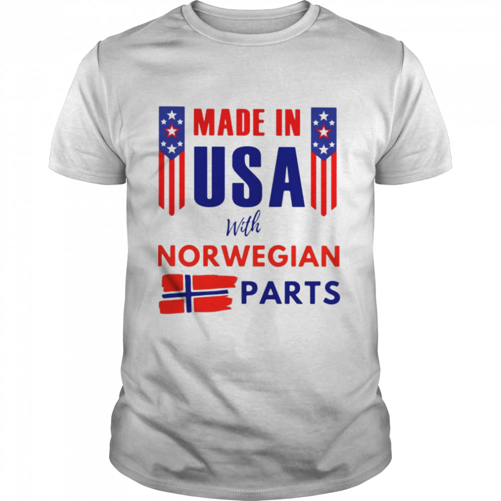 Made In USA With Norwegian Parts Shirt