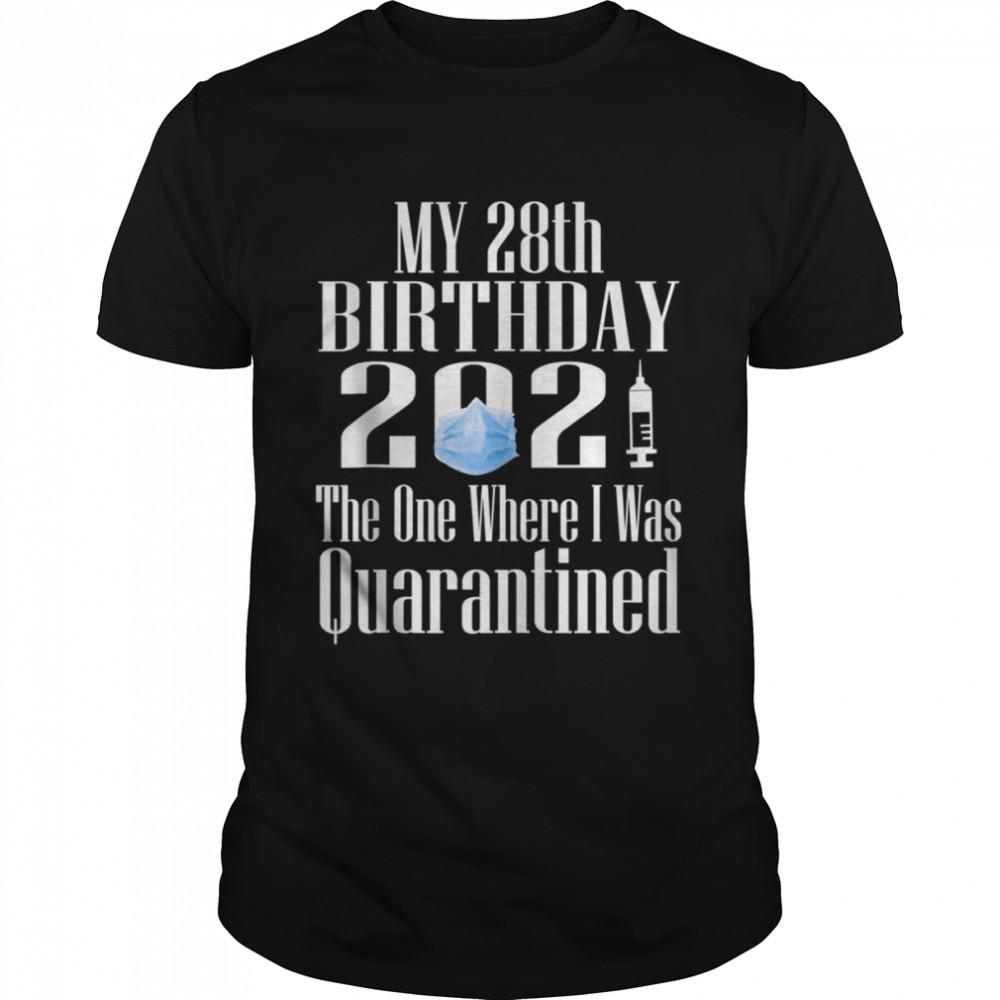 My28th Birthday 2021 TheOne Where I was Quarantined Shirt