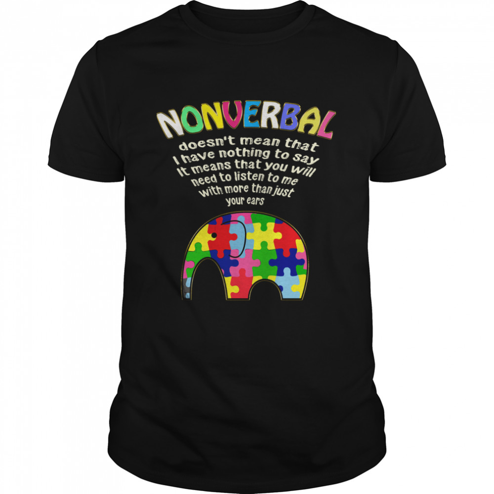 Nonverbal Doesn't Mean That I Have Nothing To Say Shirt