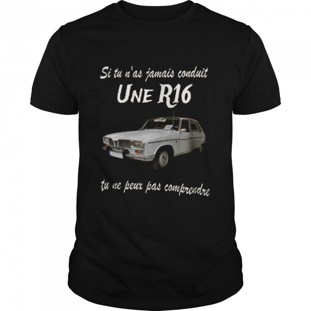 Si tu n'as jamais conduit une r16 tu ne peux oas comprendre shirt